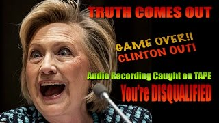 Hillary DISQUALIFIED & All Credibility LOST - Audio recording of RIGGED Election Proves it!
