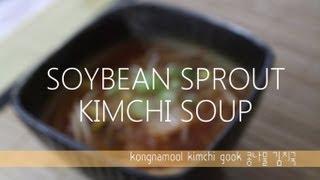 Kimchi Soybean Sprouts Soup (kong-na-mool-kimchi-gook: 콩나물 김치국)