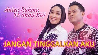 Download lagu Anisa Rahma ft Andy KDI - Jangan Tinggalkan Aku (Official Music Video)