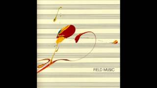 Field Music - 08 - All You'd Ever Need To Say