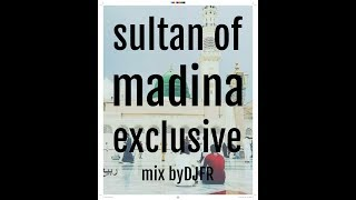 Sultan of Madina new arbic naat exclusive mix by DJ FR