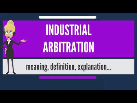 What is INDUSTRIAL ARBITRATION? What does INDUSTRIAL ARBITRATION mean?