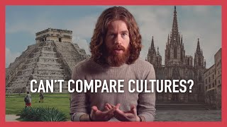 Is It Wrong to Compare Cultures?