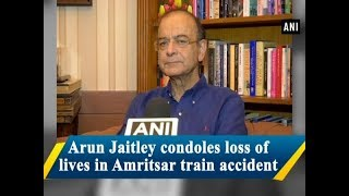 Arun Jaitley condoles loss of lives in Amritsar train accident - #ANI News