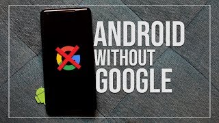 How To Use Android Without Google?