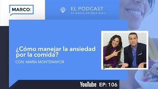106: ¿Cómo manejar la ansiedad por la comida?, con María Montemayor