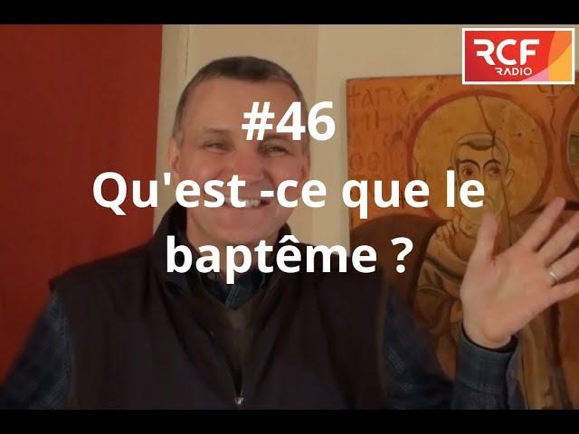 #46 - Qu'est-ce que le baptême ?