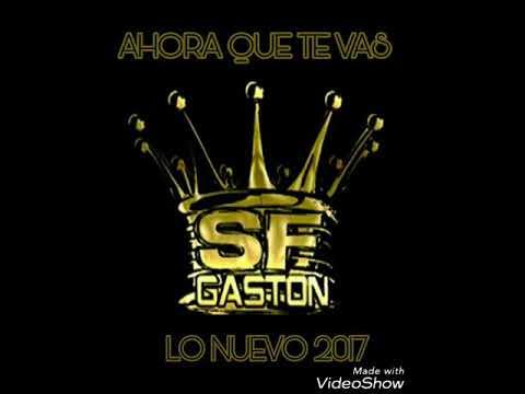 Gaston y La Agrupacion Santa Fe - Ahora que te vas lo nuevo 2017