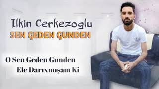 Ilkin Cerkezoglu - O Sen Geden Gunden 2020 (Music)
