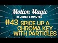 Motion Magic in Under 5 Minutes: Spice up a Chroma Key with Particles