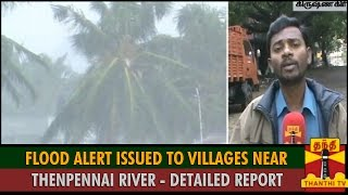 Detailed Report : Flood Alert Issued To Villages Near Thenpennai River