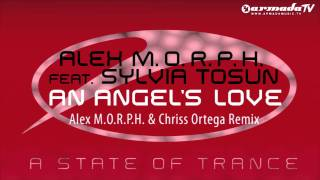 Alex M.O.R.P.H. feat. Sylvia Tosun - An Angel's Love (Alex M.O.R.P.H. & Chriss Ortega Remix)
