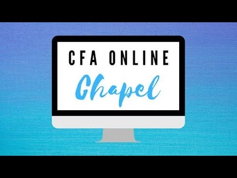 CFA Chapel Online / Wednesday, May 6th, 2020