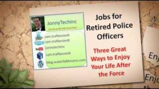 Jobs for Retired Police Officers -- Three Great Ways to Enjoy Your Life After the Force