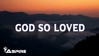 God So Loved - We The Kingdom (Lyrics)