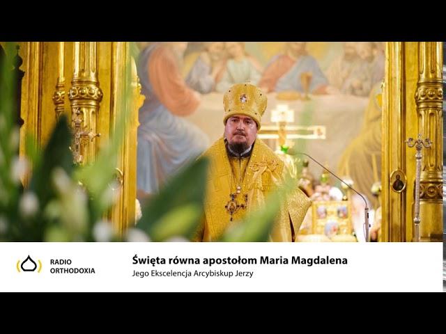 Święta równa apostołom Maria Magdalena - Jego Ekscelencja Arcybiskup Jerzy