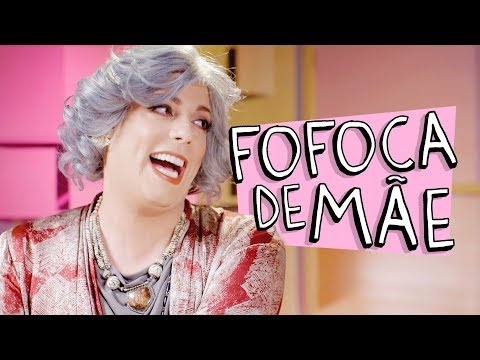 FOFOCA DE MÃE
