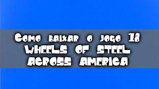 Como baixar o jogo 18 Wheels Of Steel Across America COMPLETO + Crack + Trad.PTBR