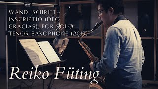 Reiko Füting – wand-schrift: inscriptio (deo gracias) for tenor saxophone solo (2019)