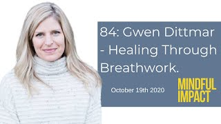 84: Gwen Dittmar - Healing Through Breathwork