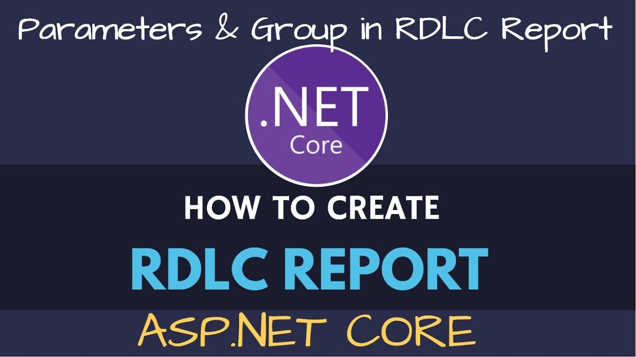 RDLC Report in ASP.NET Core | RDLC Group & Parameter Pass
