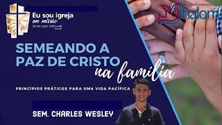 Semeando a Paz De Cristo na Família (08/03/2020)   Sem. Charles Wesley