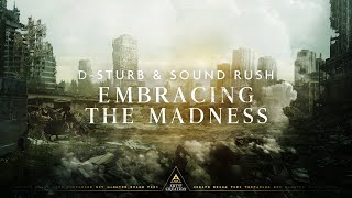 D-Sturb & Sound Rush - Embracing The Madness (Official Videoclip)