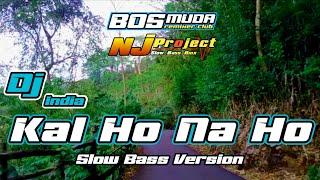 DJ KAL HO NA HO TERBARU_SLOW BASS VERSION_NJ PROJECT_BOSMUDA REMIXER CLUB