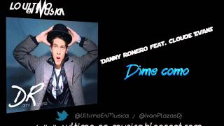 Video Dime Como (ft. Cloude Evans) Danny Romero