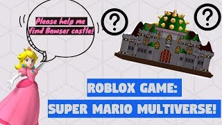ROBLOX roleplay SUPER MARIO MULTIVERSE! trying to find Bowser castle HELP!