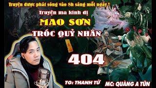 Mao Sơn Tróc Quỷ Nhân [ Tập 404 ]  Kẻ Phản Đồ Của Không Giới - Truyện ma pháp sư - Quàng A Tũn