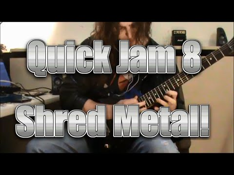 Quick Jam 8 - Shred Metal!