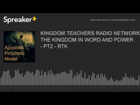 THE KINGDOM IN WORD AND POWER - PT2 - RTK