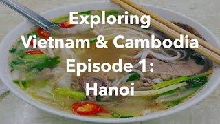 Exploring Vietnam & Cambodia,  Episode 1:  Hanoi