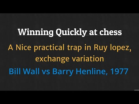 Winning Quickly at chess : Bill Wall vs Barry Henline | Practical chess traps in Ruy lopez exchange