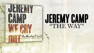 Jeremy Camp - The Way (Lyric Video)