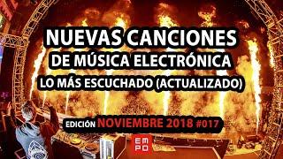 NUEVA MÚSICA ELECTRÓNICA NOVIEMBRE 2018 #017 | LOS MAS ESCUCHADOS | LO MAS NUEVO