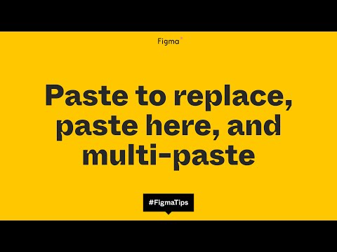 Paste to replace, paste here, and multi-paste in Figma