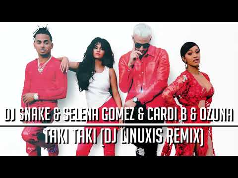 DJ Snake & Selena Gomez & Cardi B & Ozuna - Taki Taki (DJ Linuxis Remix)