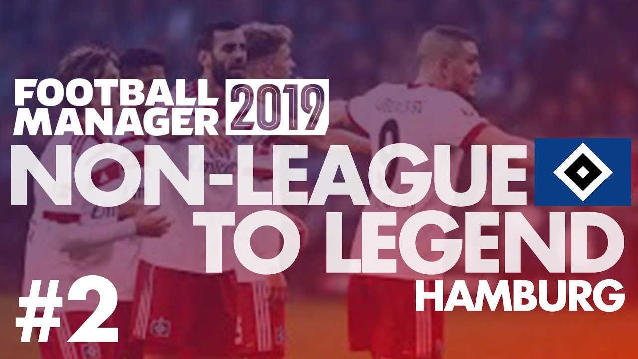 Non-League to Legend FM19 | HAMBURG | Part 2 | THIS MAY HAVE BEEN A MISTAKE  | Football Manager 2019
