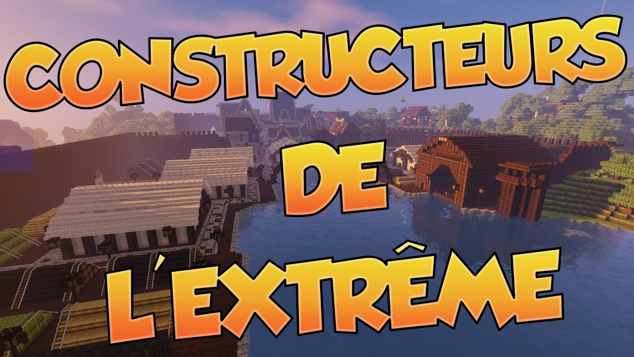 les constructeurs de l extr me minecraft youtube. Black Bedroom Furniture Sets. Home Design Ideas