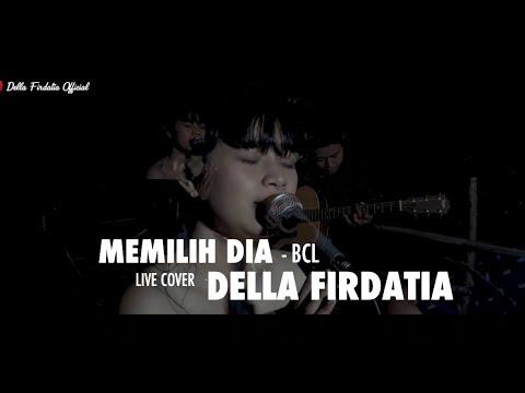 Memilih Dia - BCL Live Cover Della Firdatia