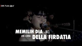 Memilih Dia Bcl Live Cover Della Firdatia
