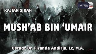 Kajian : Mush'ab Bin 'Umair - Ustadz DR. Firanda Andirja, MA