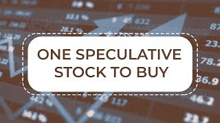 One Speculative Stock to Buy