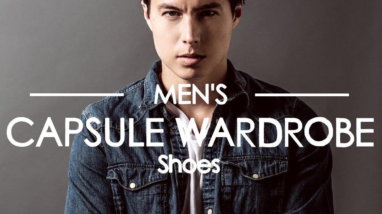 how to build a men s capsule wardrobe part 6 of 6 shoes youtube