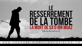 LE RESSERREMENT DE LA TOMBE - LA MORT DE SA'D IBN ...