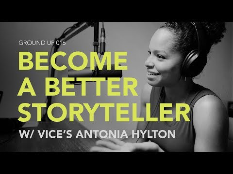 Ground Up 016 - Become a Better Storyteller w/ Vice's Antonia Hylton
