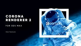 Corona Renderer 2 for 3ds Max, New Features