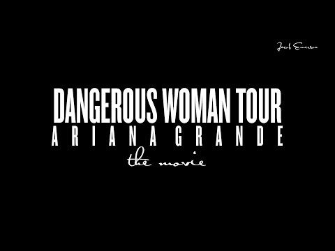 Ariana Grande - Dangerous Woman Tour: The Movie (Unofficial)